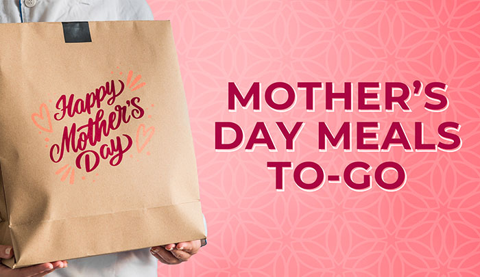 Mother's Day To-Go!