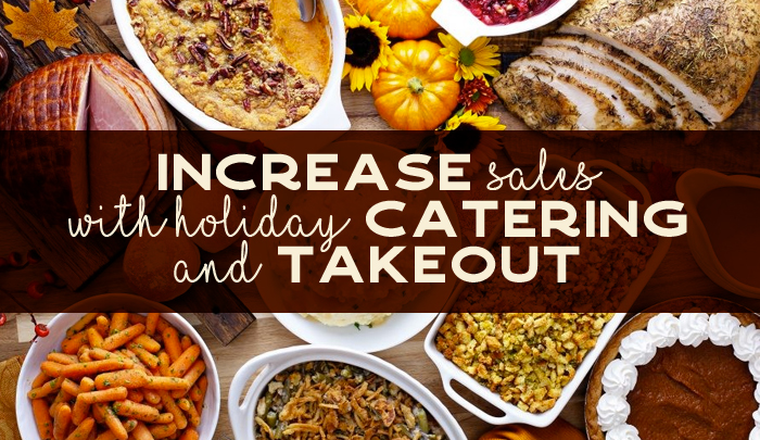 Increase Sales with Holiday Catering and Takeout