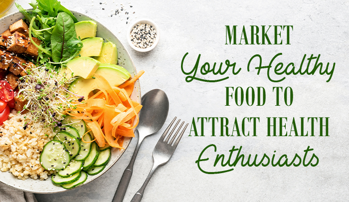 Market Your Healthy Food to Attract Health Enthusiasts